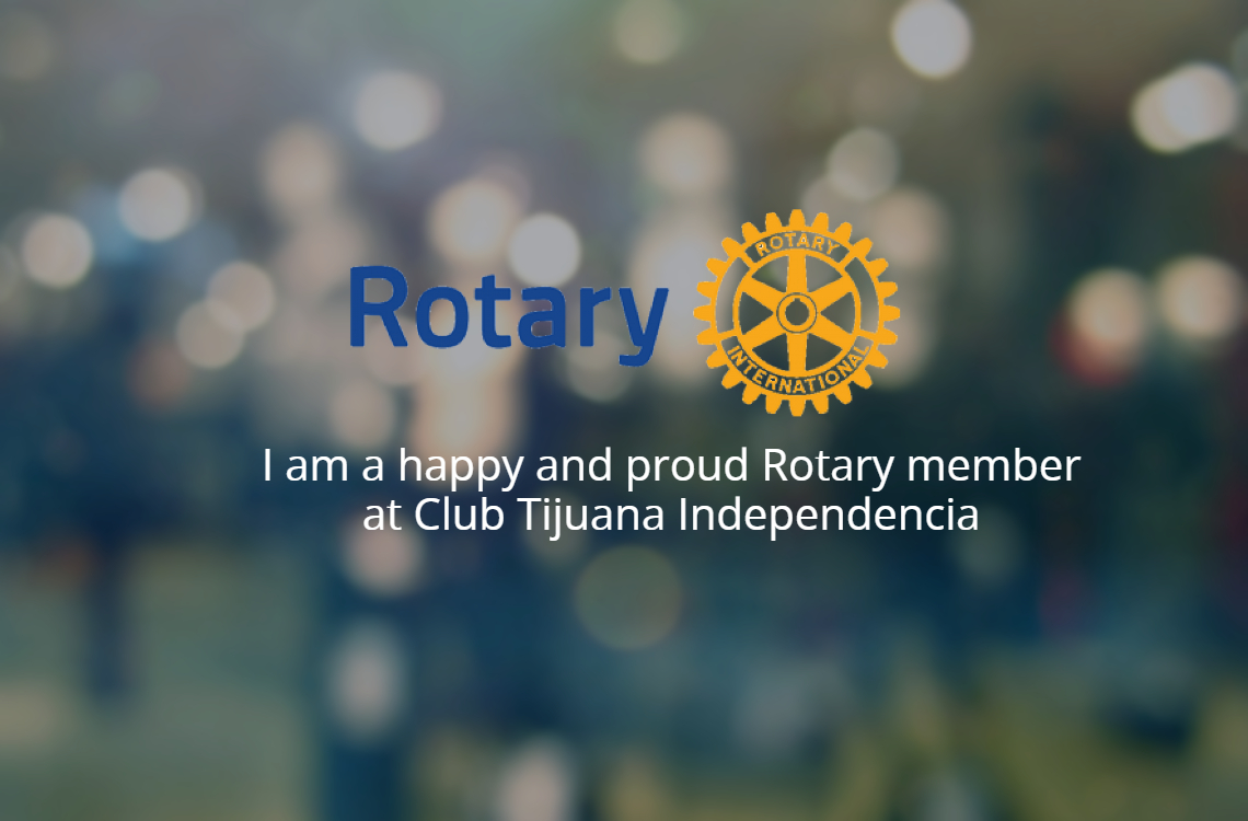 I am a happy and proud Rotary member at Club Tijuana Independencia